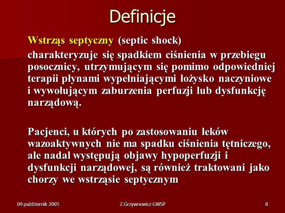 09 październik 2005Z.Grzywnowicz GWSP8 Definicje Wstrząs septyczny (septic shock) charakteryzuje się spadkiem ciśnienia w przebiegu posocznicy, utrzym