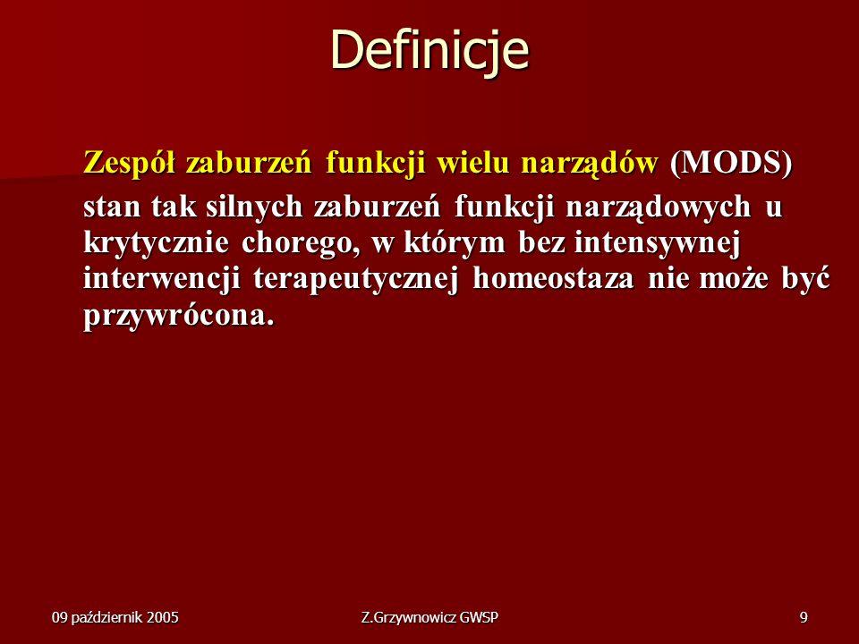 09 październik 2005Z.Grzywnowicz GWSP9 Definicje Zespół zaburzeń funkcji wielu narządów (MODS) stan tak silnych zaburzeń funkcji narządowych u krytycz