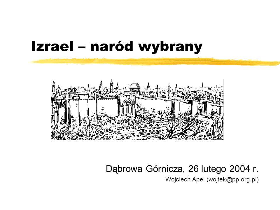 Izrael – naród wybrany Dąbrowa Górnicza, 26 lutego 2004 r. Wojciech Apel (wojtek@pp.org.pl)
