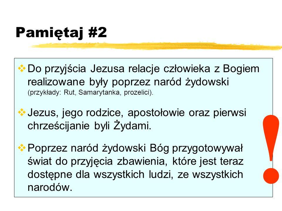 Pamiętaj #2 Do przyjścia Jezusa relacje człowieka z Bogiem realizowane były poprzez naród żydowski (przykłady: Rut, Samarytanka, prozelici). Jezus, je