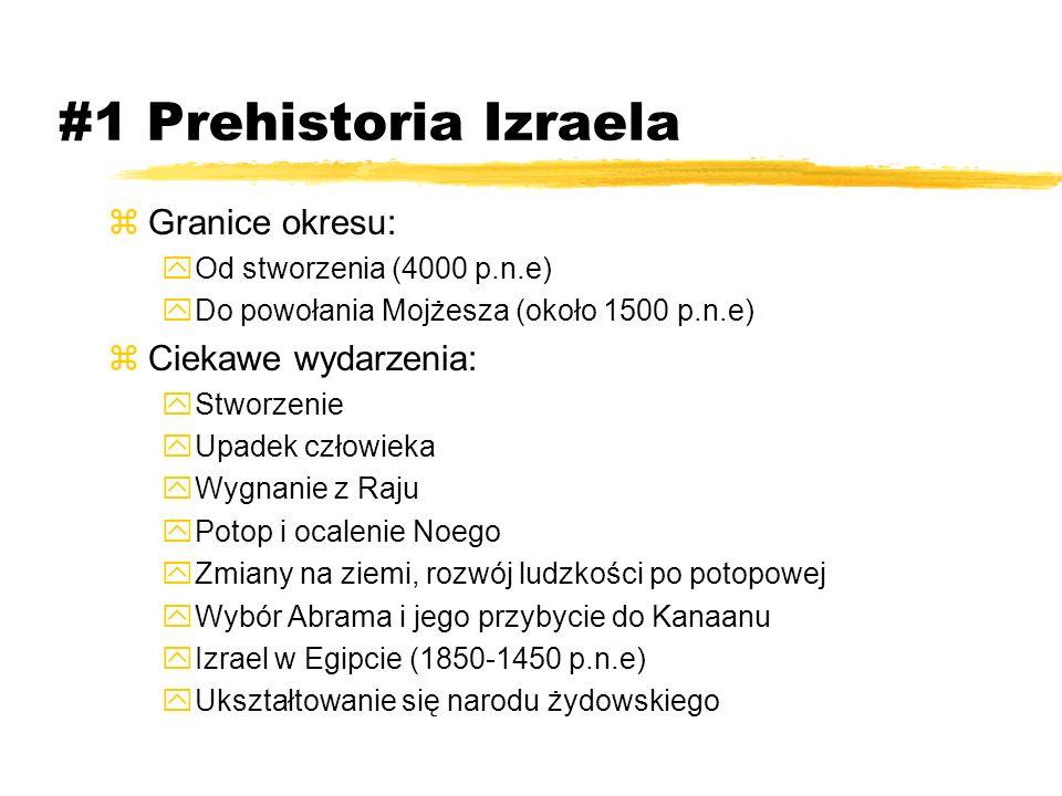 #1 Prehistoria Izraela zGranice okresu: yOd stworzenia (4000 p.n.e) yDo powołania Mojżesza (około 1500 p.n.e) zCiekawe wydarzenia: yStworzenie yUpadek