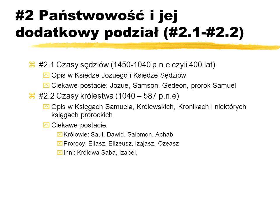 #2 Państwowość i jej dodatkowy podział (#2.1-#2.2) z#2.1 Czasy sędziów (1450-1040 p.n.e czyli 400 lat) yOpis w Księdze Jozuego i Księdze Sędziów yCiek