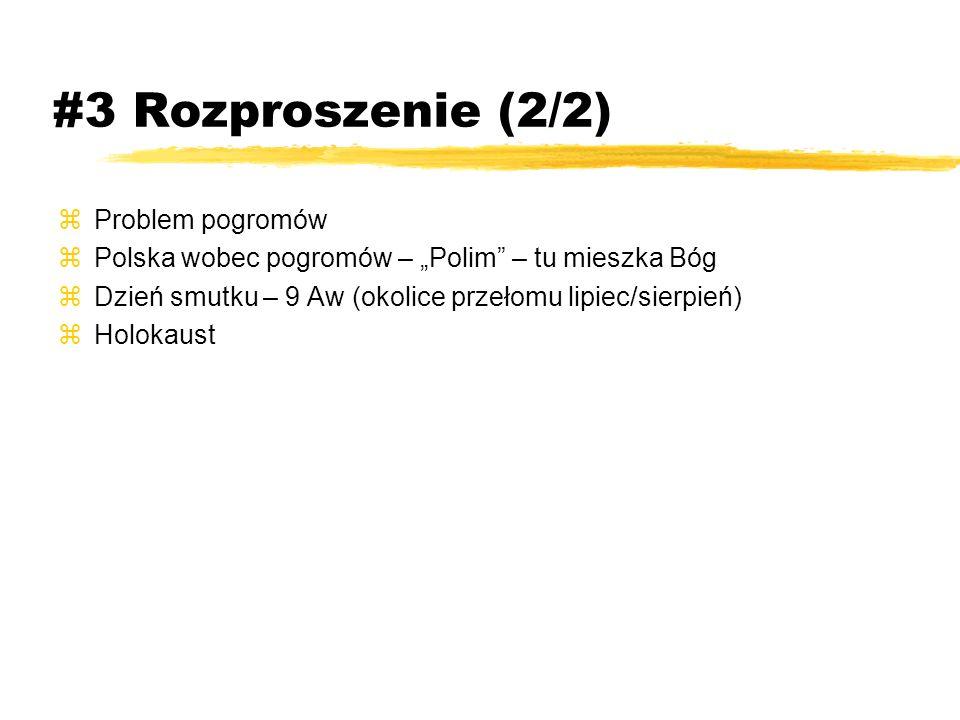 #3 Rozproszenie (2/2) zProblem pogromów zPolska wobec pogromów – Polim – tu mieszka Bóg zDzień smutku – 9 Aw (okolice przełomu lipiec/sierpień) zHolok