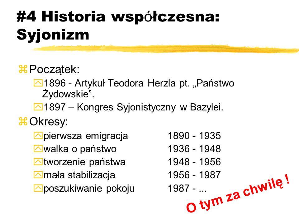 #4 Historia wsp ó łczesna: Syjonizm zPoczątek: y1896 - Artykuł Teodora Herzla pt. Państwo Żydowskie. y1897 – Kongres Syjonistyczny w Bazylei. zOkresy: