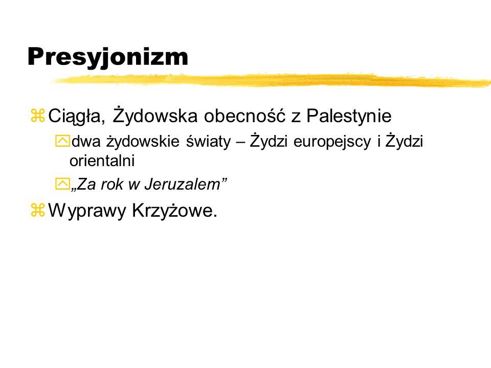 Presyjonizm zCiągła, Żydowska obecność z Palestynie ydwa żydowskie światy – Żydzi europejscy i Żydzi orientalni yZa rok w Jeruzalem zWyprawy Krzyżowe.