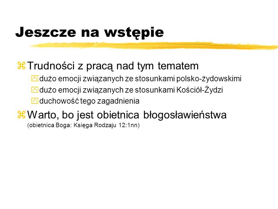 Jeszcze na wstępie zTrudności z pracą nad tym tematem ydużo emocji związanych ze stosunkami polsko-żydowskimi ydużo emocji związanych ze stosunkami Ko