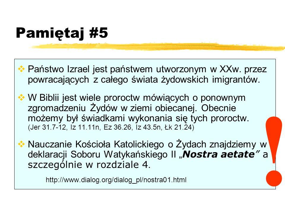 Pamiętaj #5 Państwo Izrael jest państwem utworzonym w XXw. przez powracających z całego świata żydowskich imigrantów. W Biblii jest wiele proroctw mów