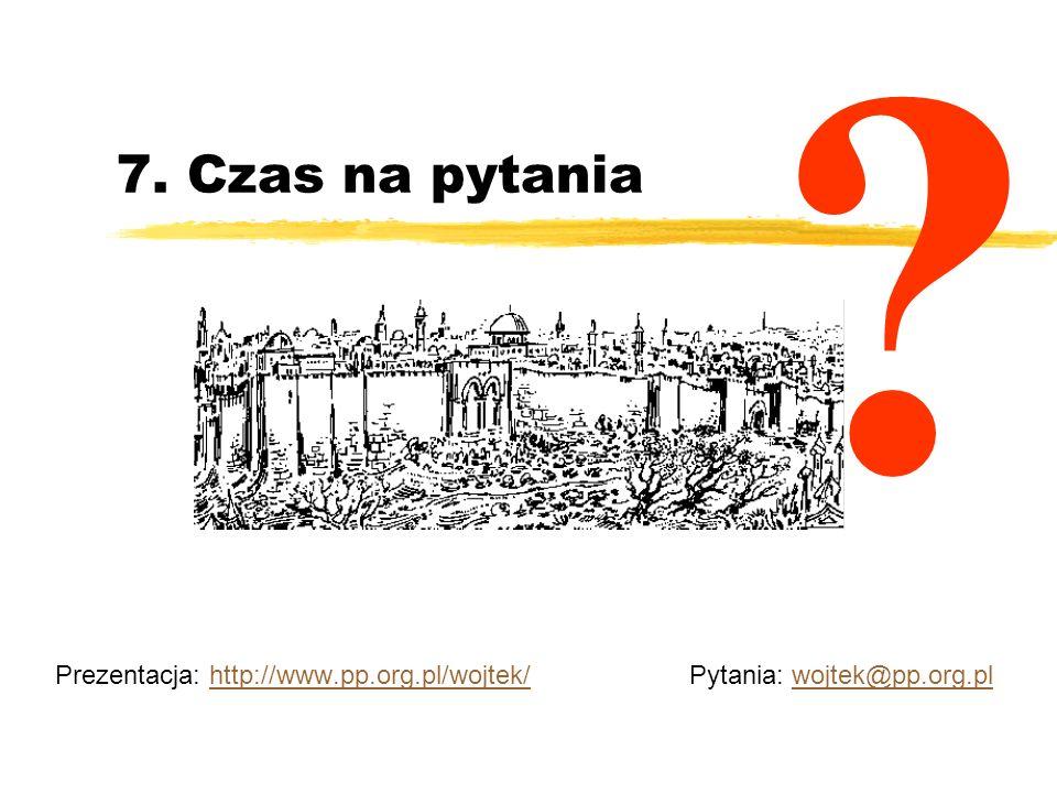7. Czas na pytania Prezentacja: http://www.pp.org.pl/wojtek/ Pytania: wojtek@pp.org.plhttp://www.pp.org.pl/wojtek/wojtek@pp.org.pl ?