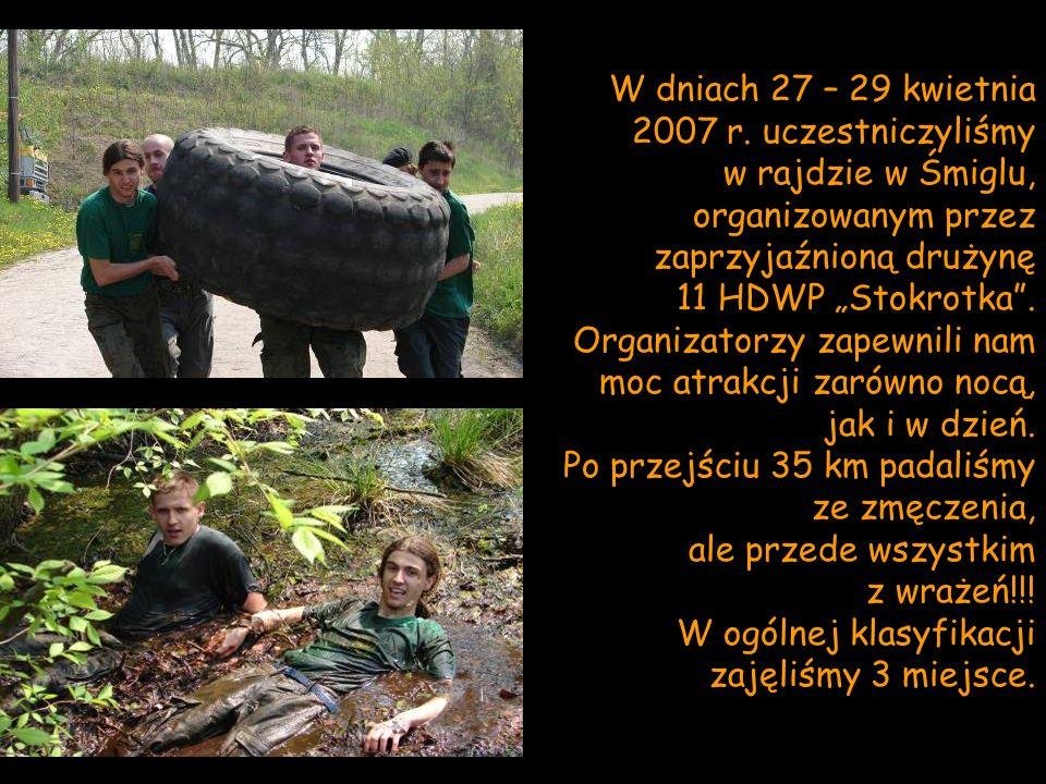 W dniach 27 – 29 kwietnia 2007 r. uczestniczyliśmy w rajdzie w Śmiglu, organizowanym przez zaprzyjaźnioną drużynę 11 HDWP Stokrotka. Organizatorzy zap