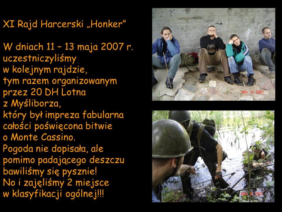 XI Rajd Harcerski Honker W dniach 11 – 13 maja 2007 r. uczestniczyliśmy w kolejnym rajdzie, tym razem organizowanym przez 20 DH Lotna z Myśliborza, kt