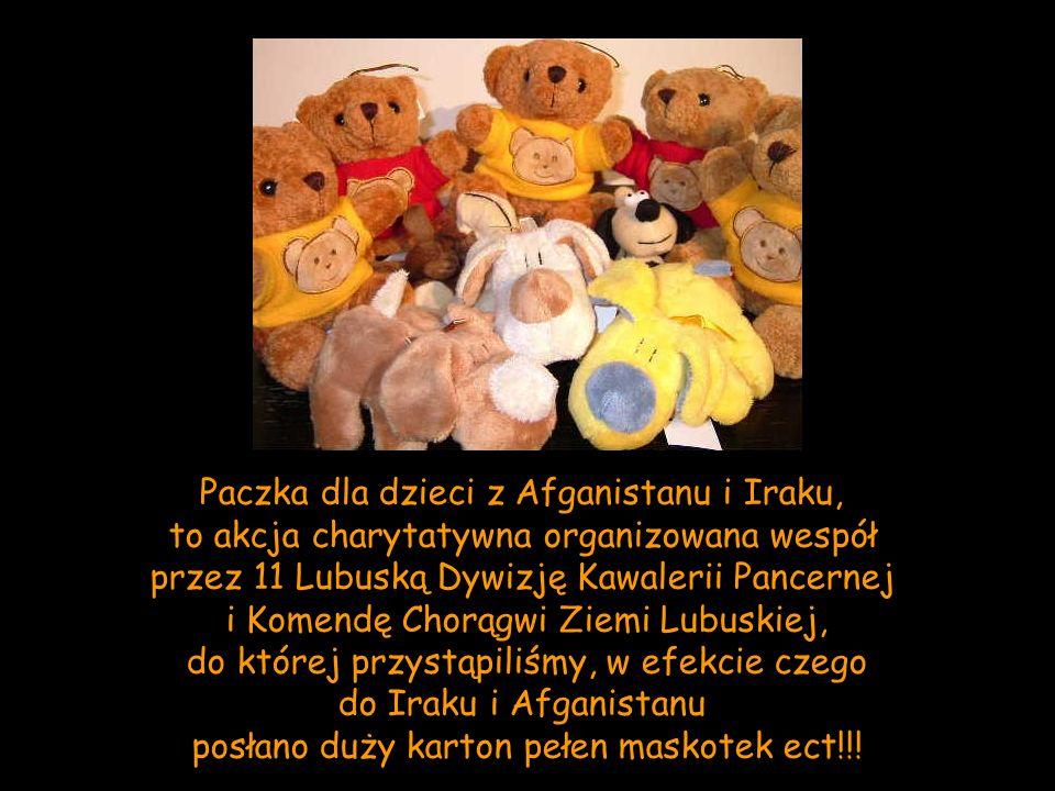 Paczka dla dzieci z Afganistanu i Iraku, to akcja charytatywna organizowana wespół przez 11 Lubuską Dywizję Kawalerii Pancernej i Komendę Chorągwi Zie