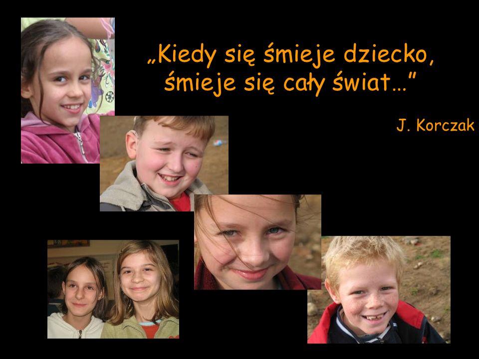 Kiedy się śmieje dziecko, śmieje się cały świat… J. Korczak