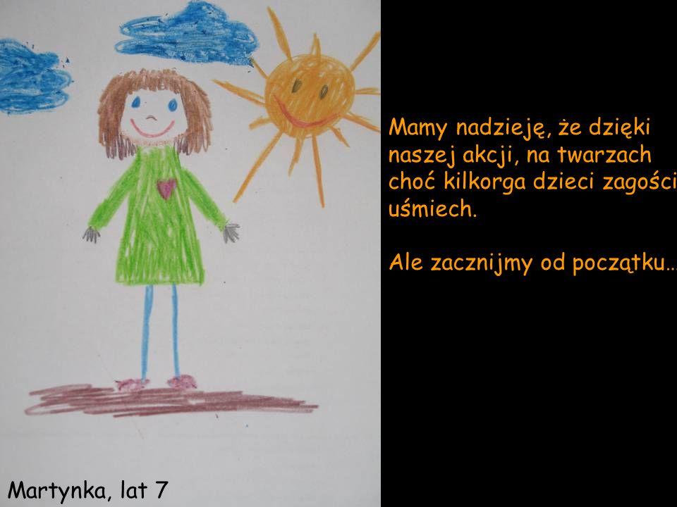 Mamy nadzieję, że dzięki naszej akcji, na twarzach choć kilkorga dzieci zagości uśmiech. Ale zacznijmy od początku… Martynka, lat 7
