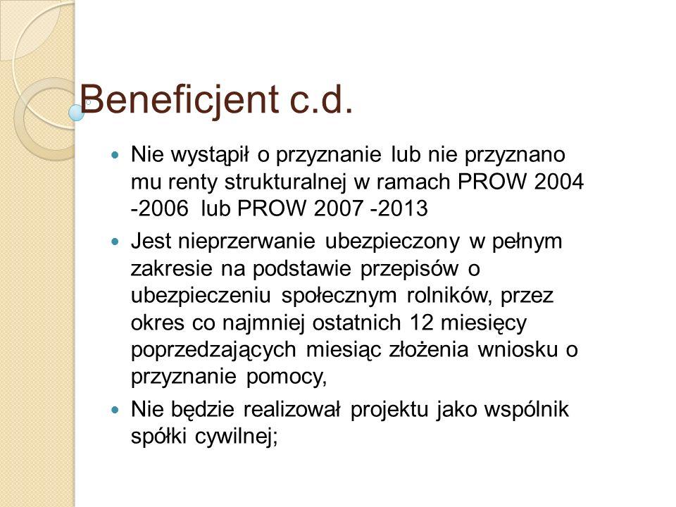 Beneficjent c.d. Nie wystąpił o przyznanie lub nie przyznano mu renty strukturalnej w ramach PROW 2004 -2006 lub PROW 2007 -2013 Jest nieprzerwanie ub