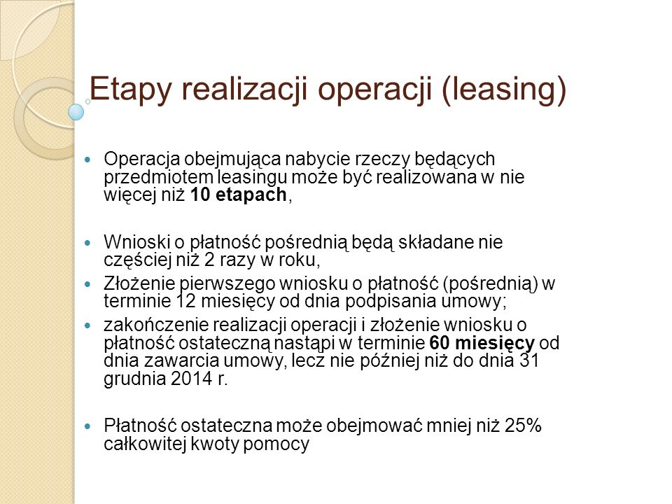 Etapy realizacji operacji (leasing) Operacja obejmująca nabycie rzeczy będących przedmiotem leasingu może być realizowana w nie więcej niż 10 etapach,