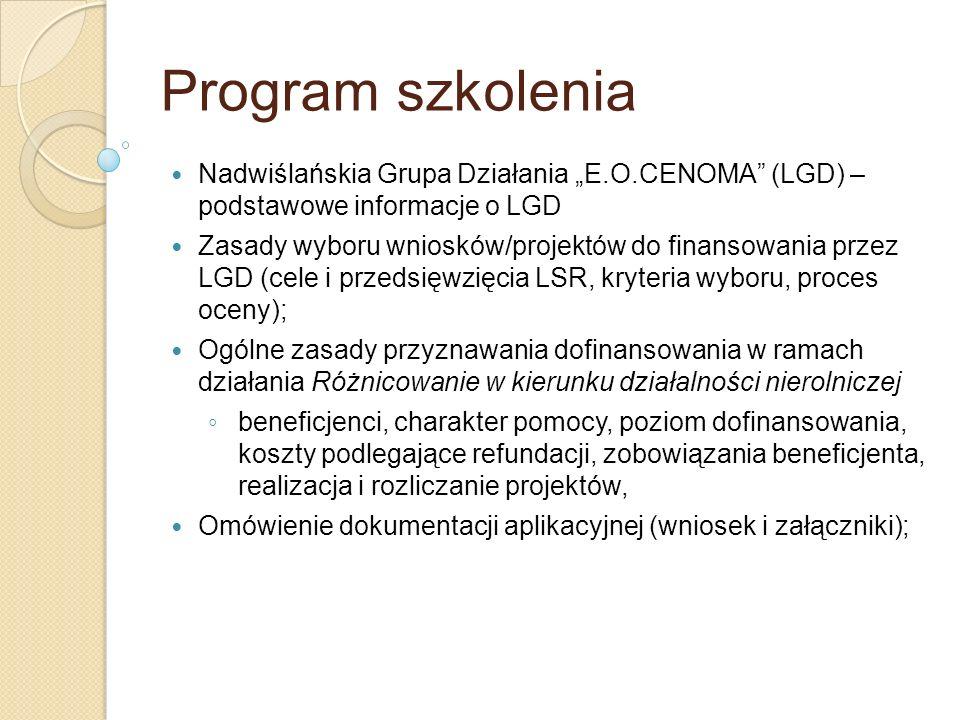 Program szkolenia Nadwiślańskia Grupa Działania E.O.CENOMA (LGD) – podstawowe informacje o LGD Zasady wyboru wniosków/projektów do finansowania przez