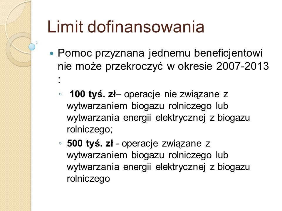 Limit dofinansowania Pomoc przyznana jednemu beneficjentowi nie może przekroczyć w okresie 2007-2013 : 100 tyś. zł– operacje nie związane z wytwarzani
