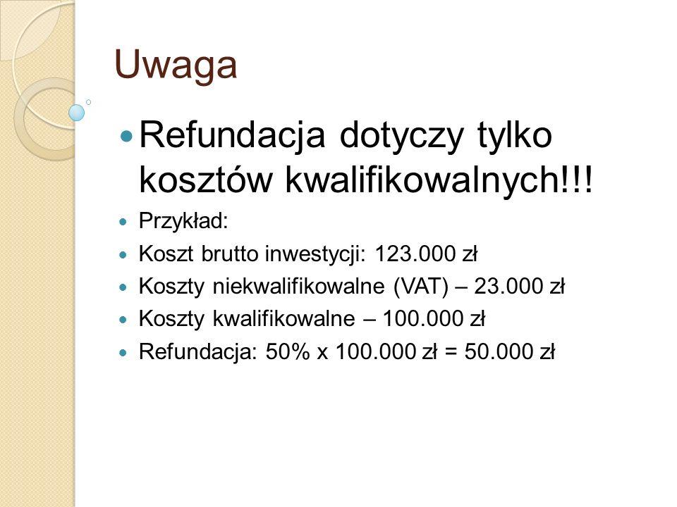 Uwaga Refundacja dotyczy tylko kosztów kwalifikowalnych!!! Przykład: Koszt brutto inwestycji: 123.000 zł Koszty niekwalifikowalne (VAT) – 23.000 zł Ko
