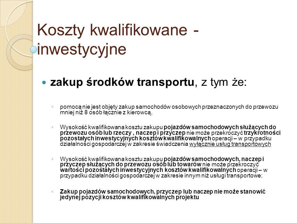 Koszty kwalifikowane - inwestycyjne zakup środków transportu, z tym że: pomocą nie jest objęty zakup samochodów osobowych przeznaczonych do przewozu m