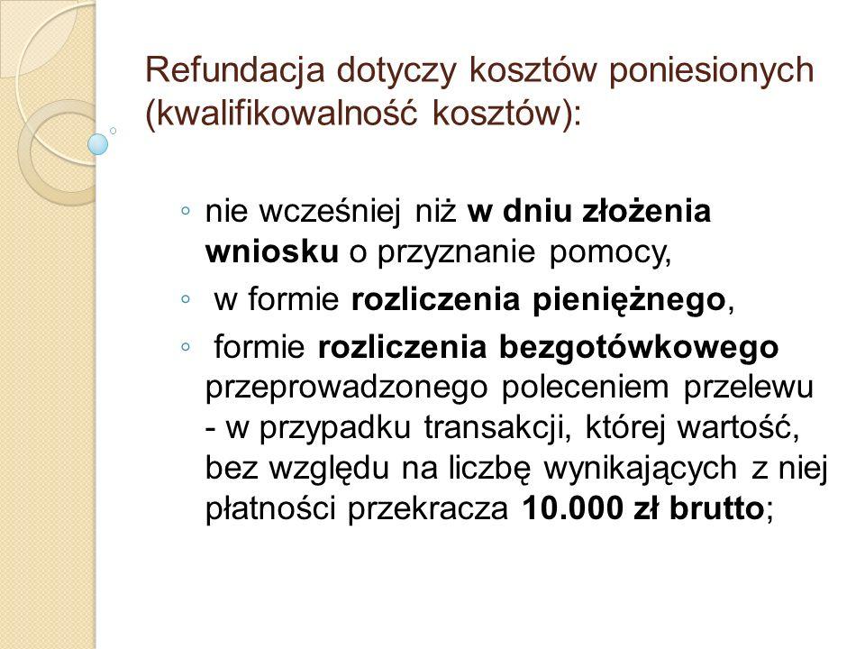 Refundacja dotyczy kosztów poniesionych (kwalifikowalność kosztów): nie wcześniej niż w dniu złożenia wniosku o przyznanie pomocy, w formie rozliczeni