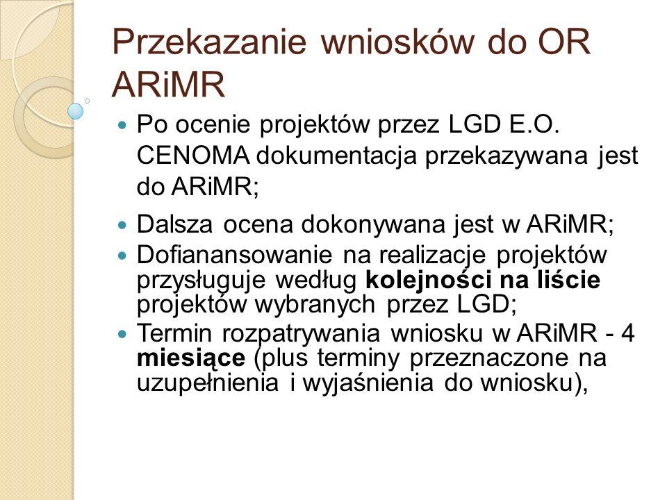 Przekazanie wniosków do OR ARiMR Po ocenie projektów przez LGD E.O. CENOMA dokumentacja przekazywana jest do ARiMR; Dalsza ocena dokonywana jest w ARi