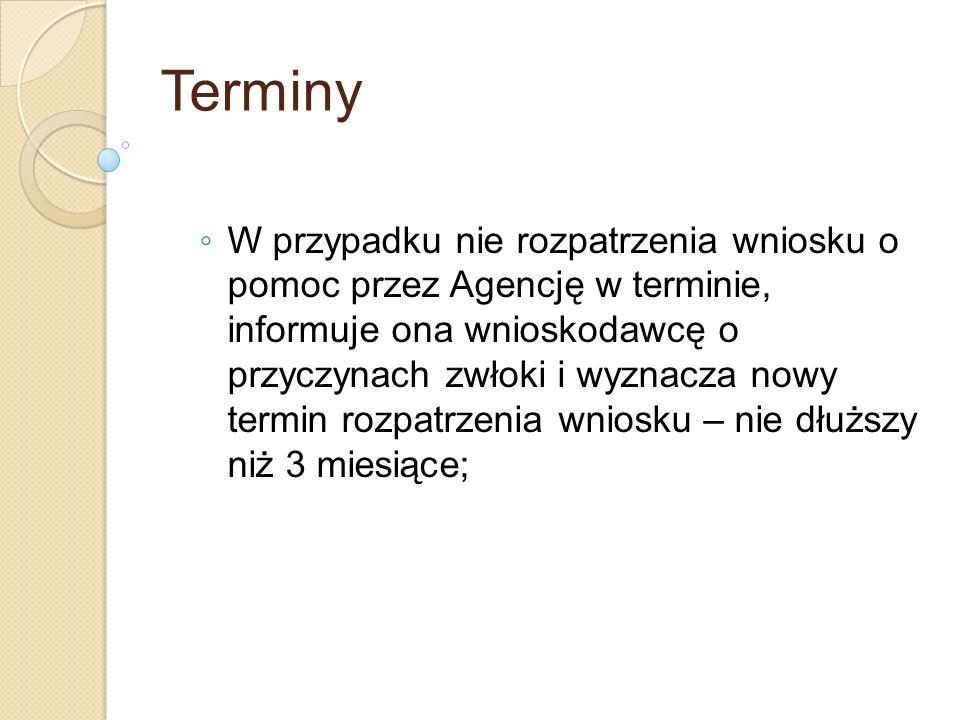 Terminy W przypadku nie rozpatrzenia wniosku o pomoc przez Agencję w terminie, informuje ona wnioskodawcę o przyczynach zwłoki i wyznacza nowy termin