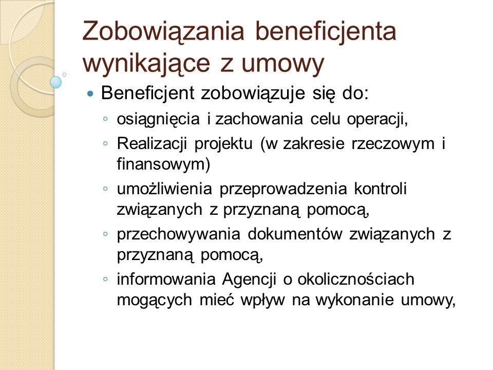 Zobowiązania beneficjenta wynikające z umowy Beneficjent zobowiązuje się do: osiągnięcia i zachowania celu operacji, Realizacji projektu (w zakresie r