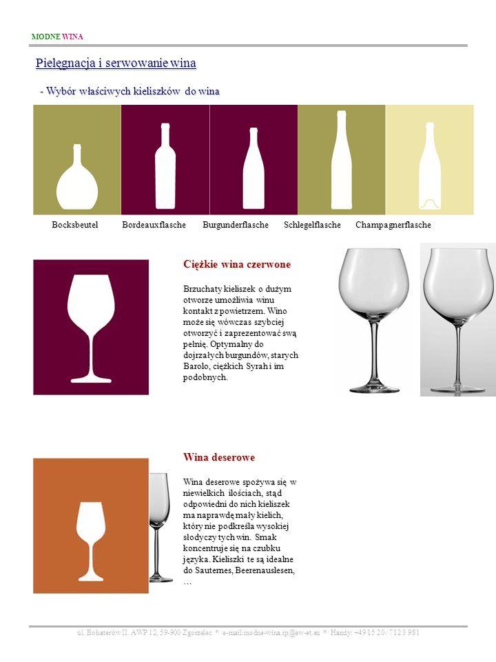 MODNE WINA ul. Bohaterów II. AWP 12, 59-900 Zgorzelec * e-mail:modne-wina.rp@ew-et.eu * Handy: +49 15 20 / 712 3 981 Pielęgnacja i serwowanie wina - W