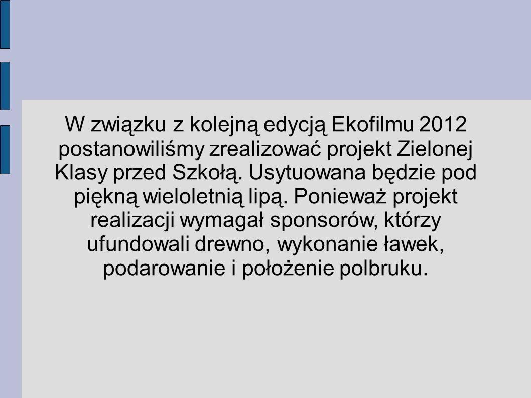 W związku z kolejną edycją Ekofilmu 2012 postanowiliśmy zrealizować projekt Zielonej Klasy przed Szkołą.