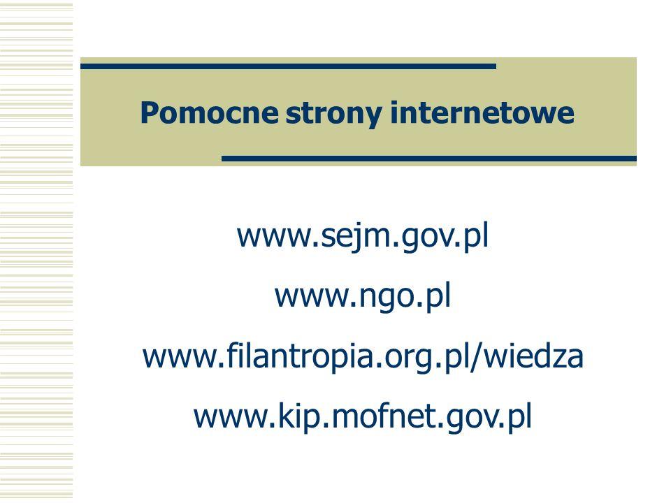 Pomocne strony internetowe www.sejm.gov.pl www.ngo.pl www.filantropia.org.pl/wiedza www.kip.mofnet.gov.pl