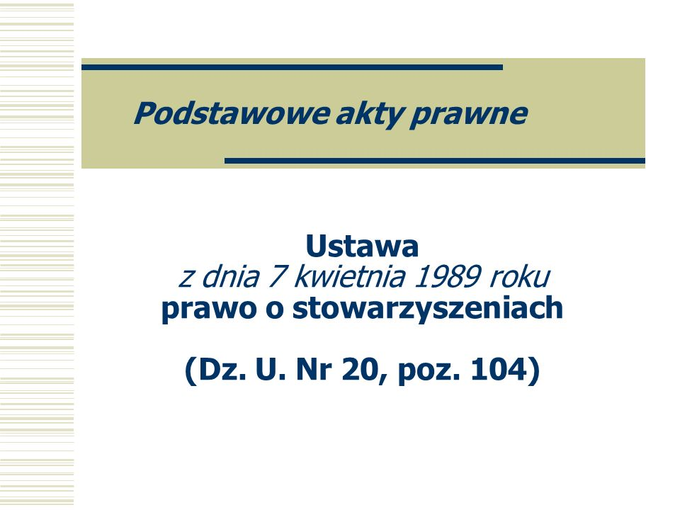 Ustawa z dnia 7 kwietnia 1989 roku prawo o stowarzyszeniach (Dz. U. Nr 20, poz. 104) Podstawowe akty prawne