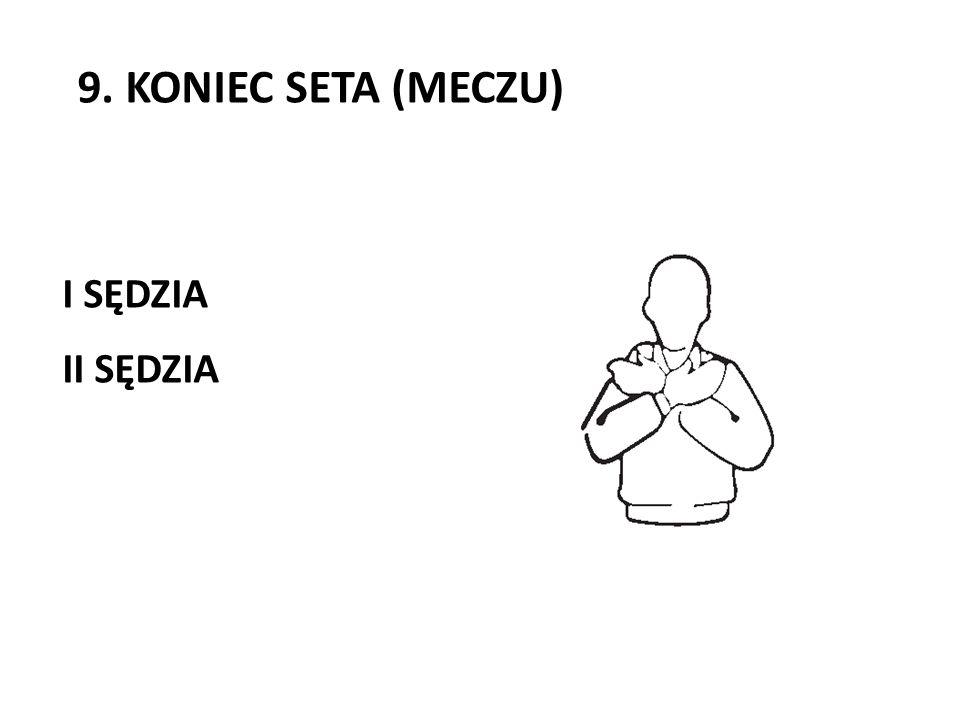 9. KONIEC SETA (MECZU) I SĘDZIA II SĘDZIA
