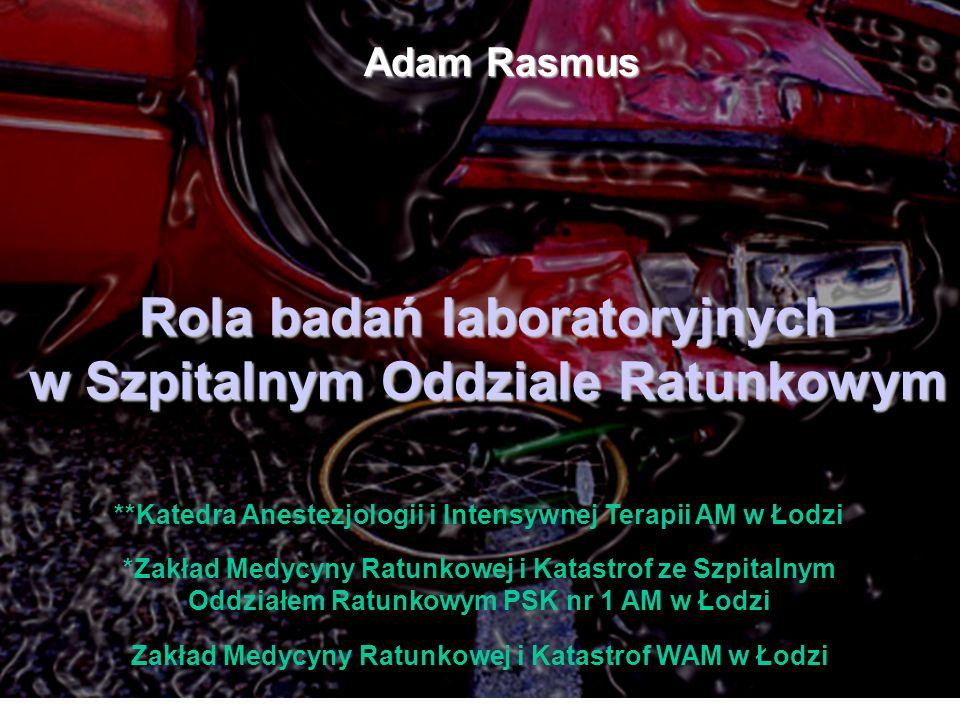 Adam Rasmus Rola badań laboratoryjnych w Szpitalnym Oddziale Ratunkowym Rola badań laboratoryjnych w Szpitalnym Oddziale Ratunkowym **Katedra Anestezj