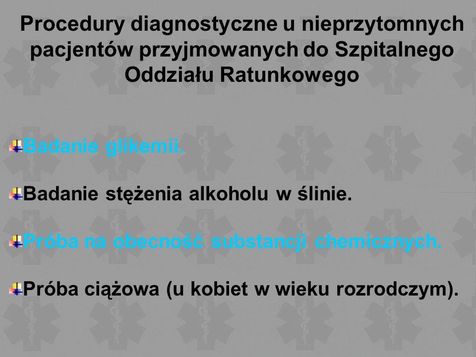 Procedury diagnostyczne u nieprzytomnych pacjentów przyjmowanych do Szpitalnego Oddziału Ratunkowego Badanie glikemii. Badanie stężenia alkoholu w śli