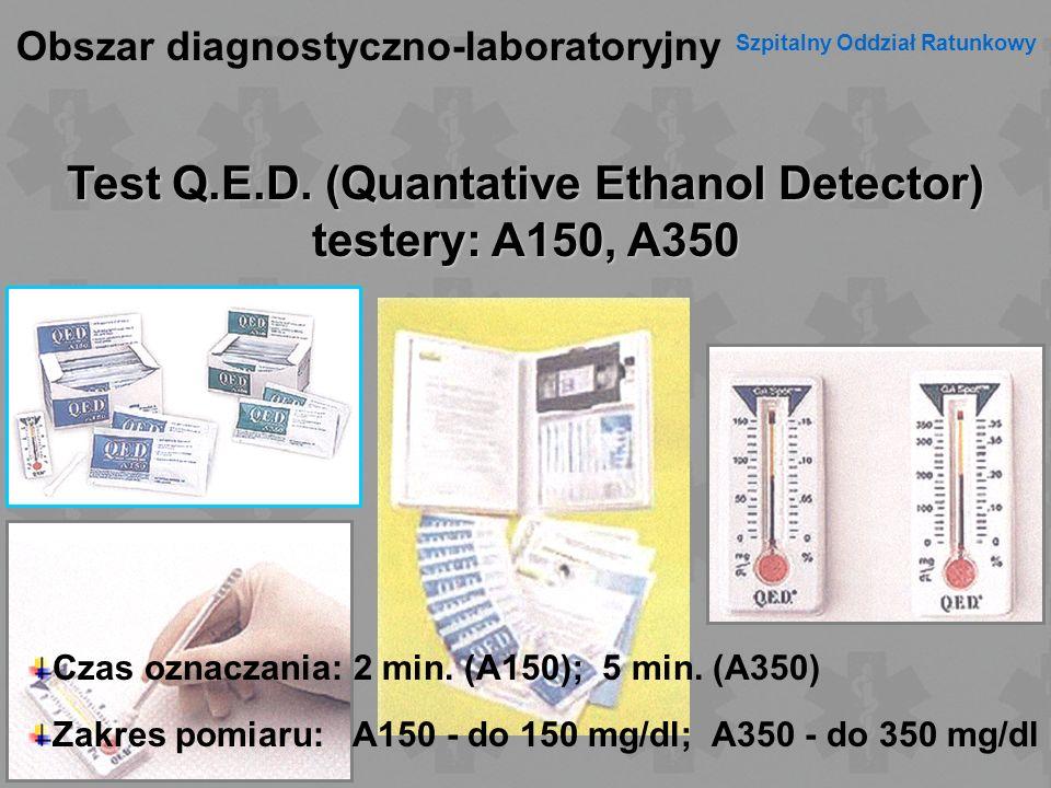Obszar diagnostyczno-laboratoryjny Szpitalny Oddział Ratunkowy Test Q.E.D. (Quantative Ethanol Detector) testery: A150, A350 Czas oznaczania: 2 min. (
