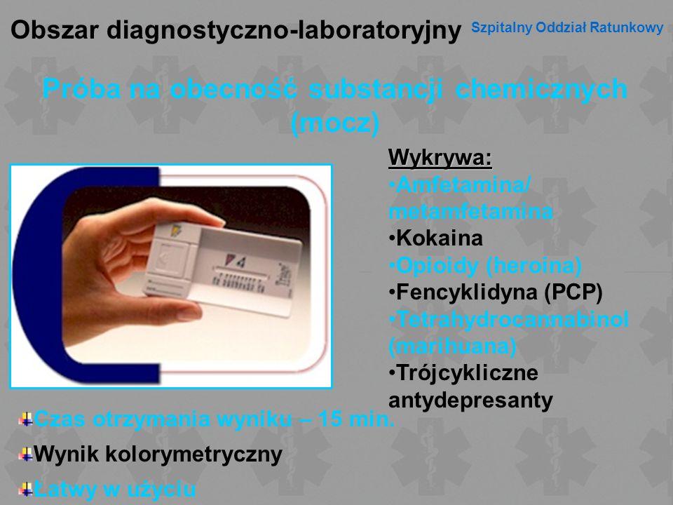 Obszar diagnostyczno-laboratoryjny Szpitalny Oddział Ratunkowy Próba na obecność substancji chemicznych (mocz) Wykrywa: Amfetamina/ metamfetamina Koka
