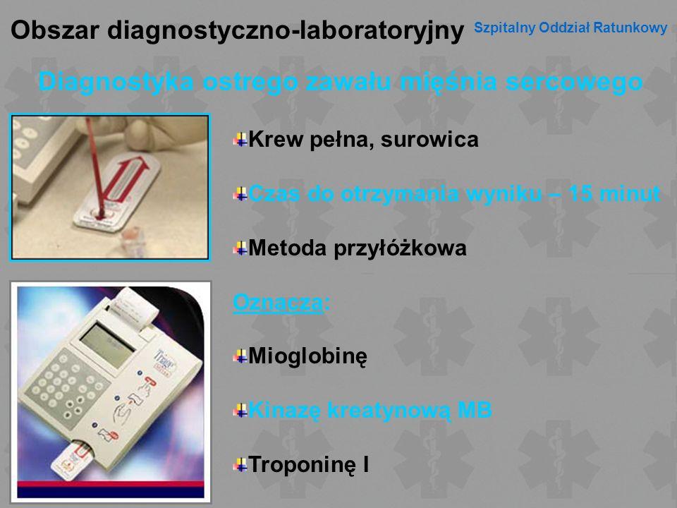 Obszar diagnostyczno-laboratoryjny Szpitalny Oddział Ratunkowy Diagnostyka ostrego zawału mięśnia sercowego Krew pełna, surowica Czas do otrzymania wy