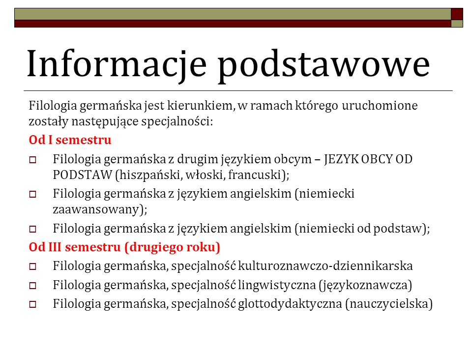 Informacje podstawowe Filologia germańska jest kierunkiem, w ramach którego uruchomione zostały następujące specjalności: Od I semestru Filologia germ