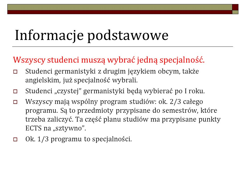 Informacje podstawowe Wszyscy studenci muszą wybrać jedną specjalność. Studenci germanistyki z drugim językiem obcym, także angielskim, już specjalnoś