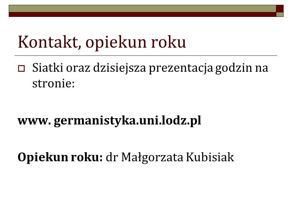 Kontakt, opiekun roku Siatki oraz dzisiejsza prezentacja godzin na stronie: www. germanistyka.uni.lodz.pl Opiekun roku: dr Małgorzata Kubisiak