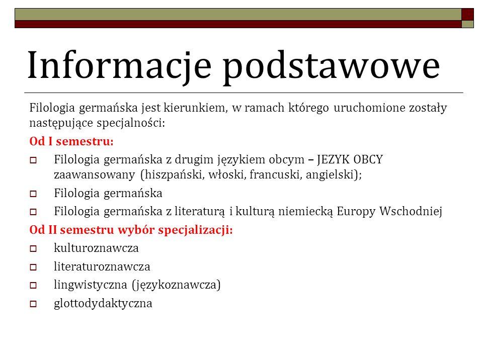 Informacje podstawowe Filologia germańska jest kierunkiem, w ramach którego uruchomione zostały następujące specjalności: Od I semestru: Filologia ger