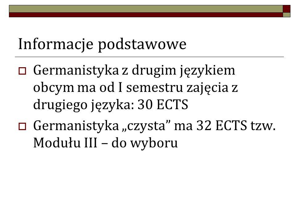 Informacje podstawowe Germanistyka z drugim językiem obcym ma od I semestru zajęcia z drugiego języka: 30 ECTS Germanistyka czysta ma 32 ECTS tzw. Mod