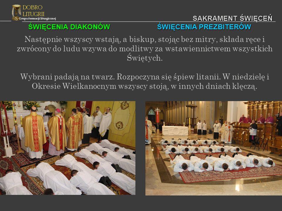 ŚWIĘCENIA DIAKONÓW ŚWIĘCENIA PREZBITERÓW SAKRAMENT ŚWIĘCEŃ Następnie wszyscy wstają, a biskup, stojąc bez mitry, składa ręce i zwrócony do ludu wzywa