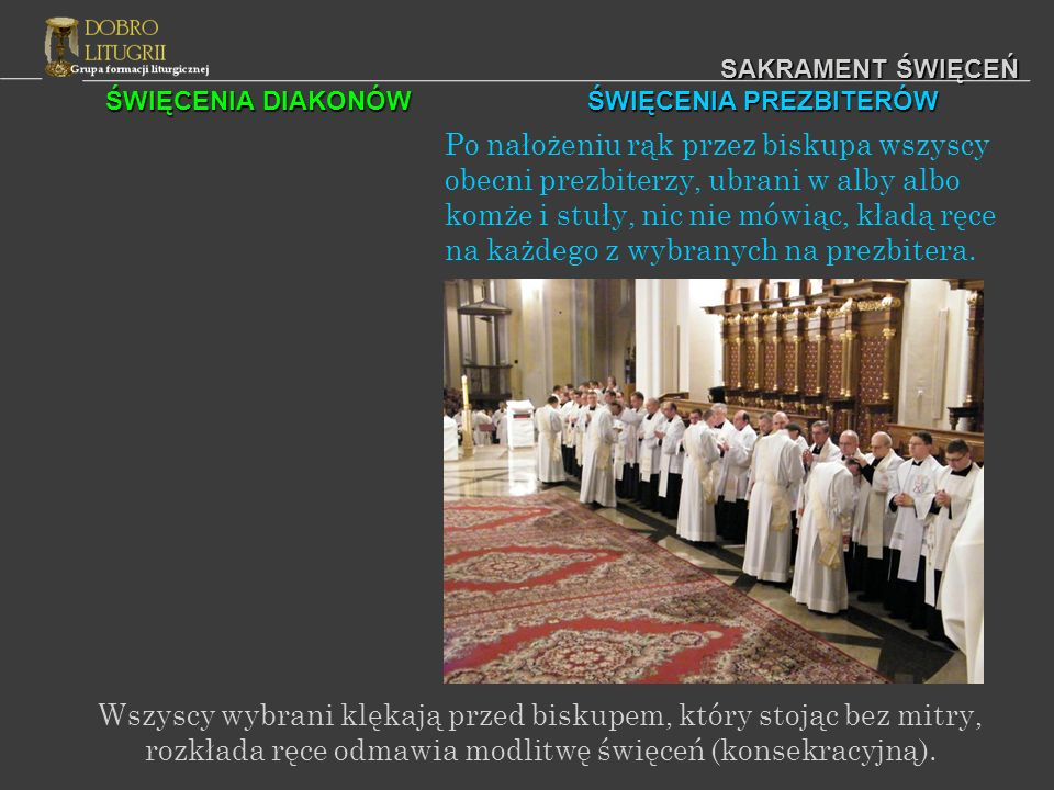 ŚWIĘCENIA DIAKONÓW ŚWIĘCENIA PREZBITERÓW SAKRAMENT ŚWIĘCEŃ Po nałożeniu rąk przez biskupa wszyscy obecni prezbiterzy, ubrani w alby albo komże i stuły