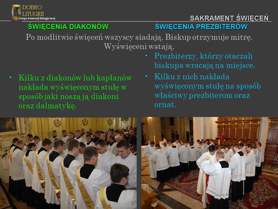 ŚWIĘCENIA DIAKONÓW ŚWIĘCENIA PREZBITERÓW SAKRAMENT ŚWIĘCEŃ Po modlitwie święceń wszyscy siadają. Biskup otrzymuje mitrę. Wyświęceni wstają. Kilku z di