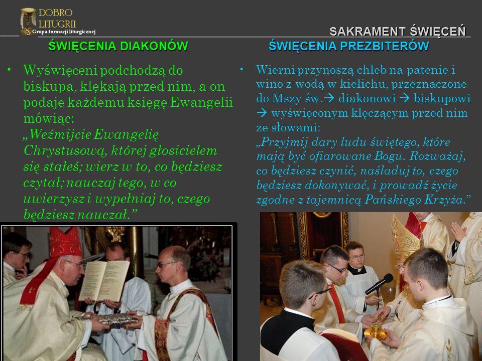 ŚWIĘCENIA DIAKONÓW ŚWIĘCENIA PREZBITERÓW SAKRAMENT ŚWIĘCEŃ Wierni przynoszą chleb na patenie i wino z wodą w kielichu, przeznaczone do Mszy św. diakon