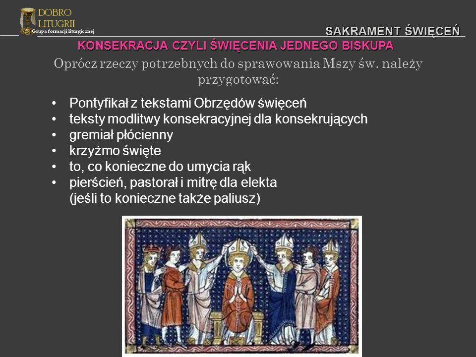 SAKRAMENT ŚWIĘCEŃ Oprócz rzeczy potrzebnych do sprawowania Mszy św. należy przygotować: Pontyfikał z tekstami Obrzędów święceń teksty modlitwy konsekr