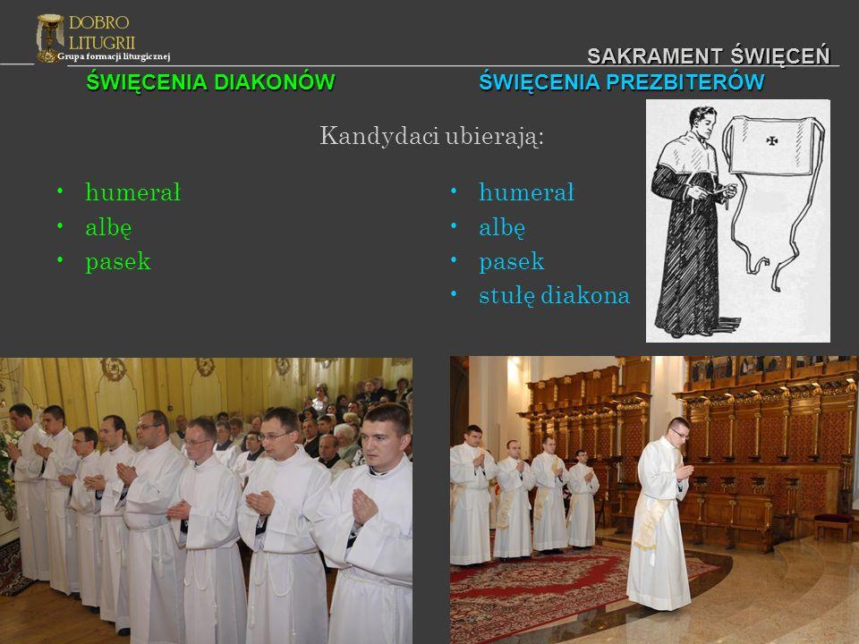 ŚWIĘCENIA DIAKONÓW ŚWIĘCENIA PREZBITERÓW SAKRAMENT ŚWIĘCEŃ Kandydaci ubierają: humerał albę pasek humerał albę pasek stułę diakona