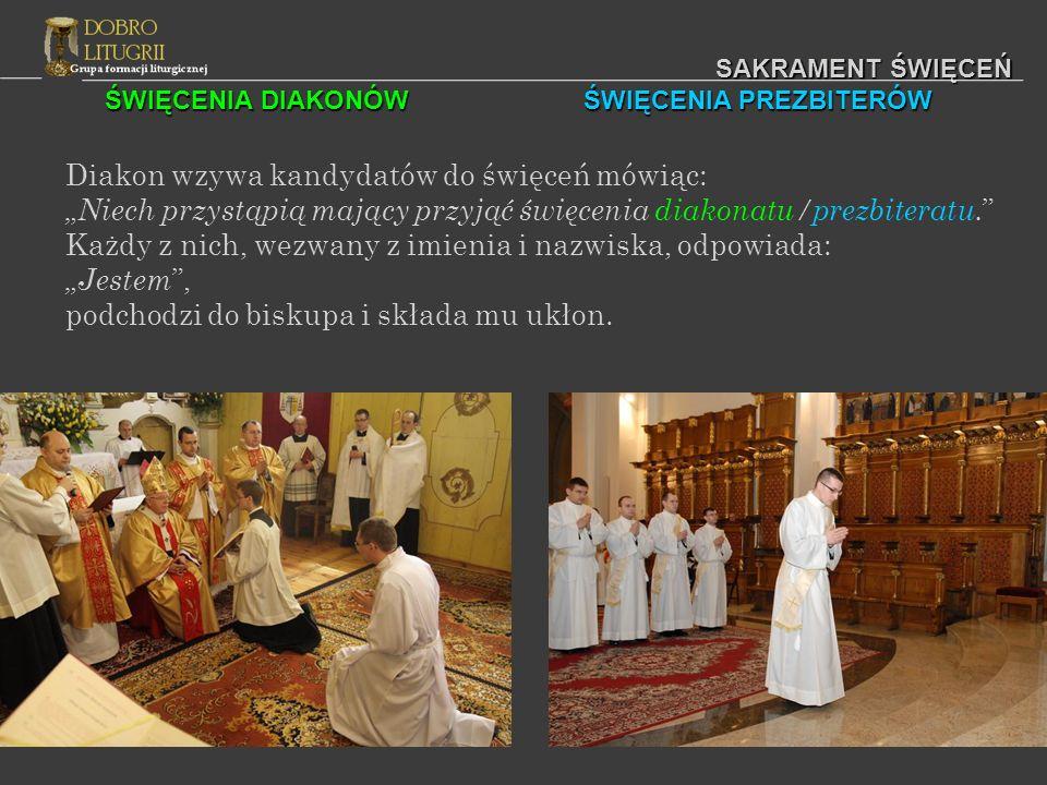ŚWIĘCENIA DIAKONÓW ŚWIĘCENIA PREZBITERÓW SAKRAMENT ŚWIĘCEŃ Diakon wzywa kandydatów do święceń mówiąc: Niech przystąpią mający przyjąć święcenia diakon