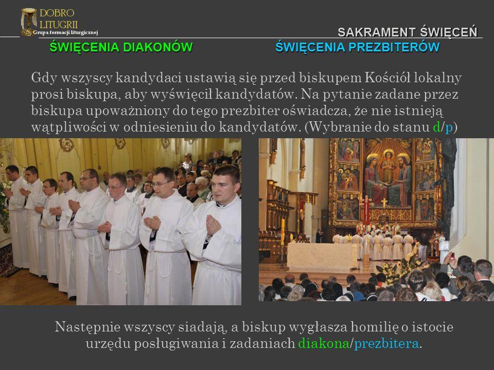 ŚWIĘCENIA DIAKONÓW ŚWIĘCENIA PREZBITERÓW SAKRAMENT ŚWIĘCEŃ Gdy wszyscy kandydaci ustawią się przed biskupem Kościół lokalny prosi biskupa, aby wyświęc